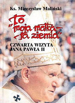 """""""To moja matka – ta ziemia. Czwarta wizyta Jana Pawła II"""""""